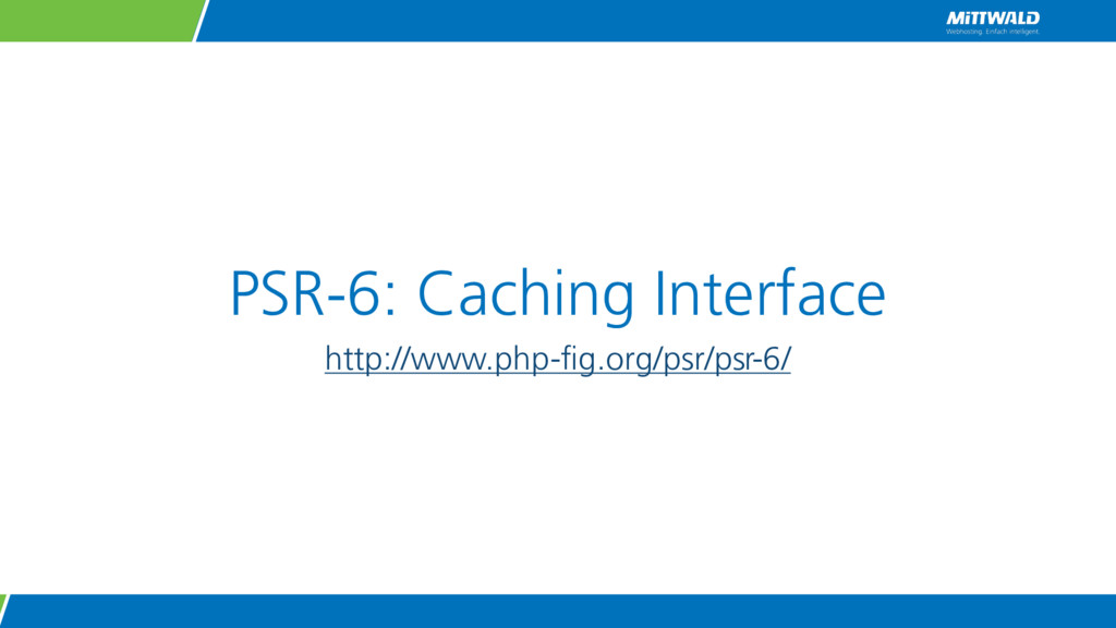 PSR-6: Caching Interface http://www.php-fig.org...