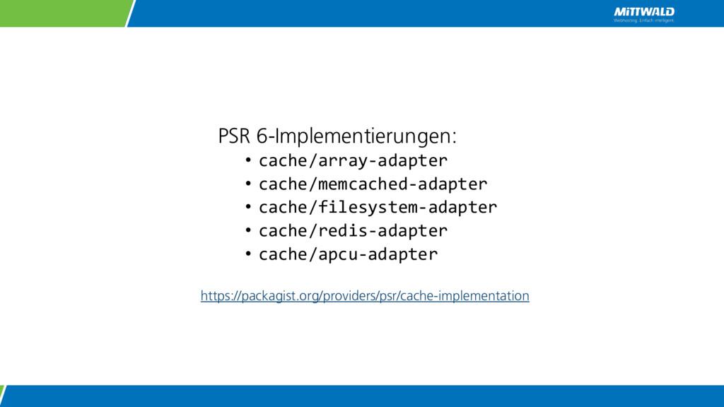 PSR 6-Implementierungen: • cache/array-adapter ...