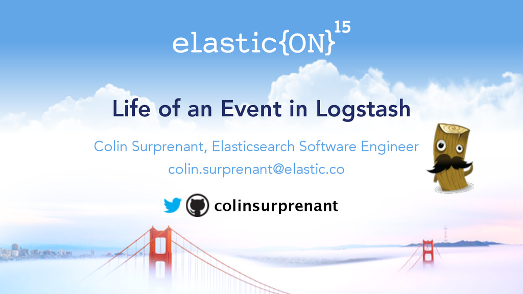 Life of an Event in Logstash Colin Surprenant, ...