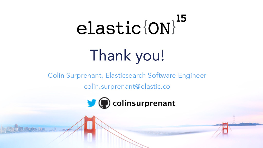 { } Thank you! Colin Surprenant, Elasticsearch ...