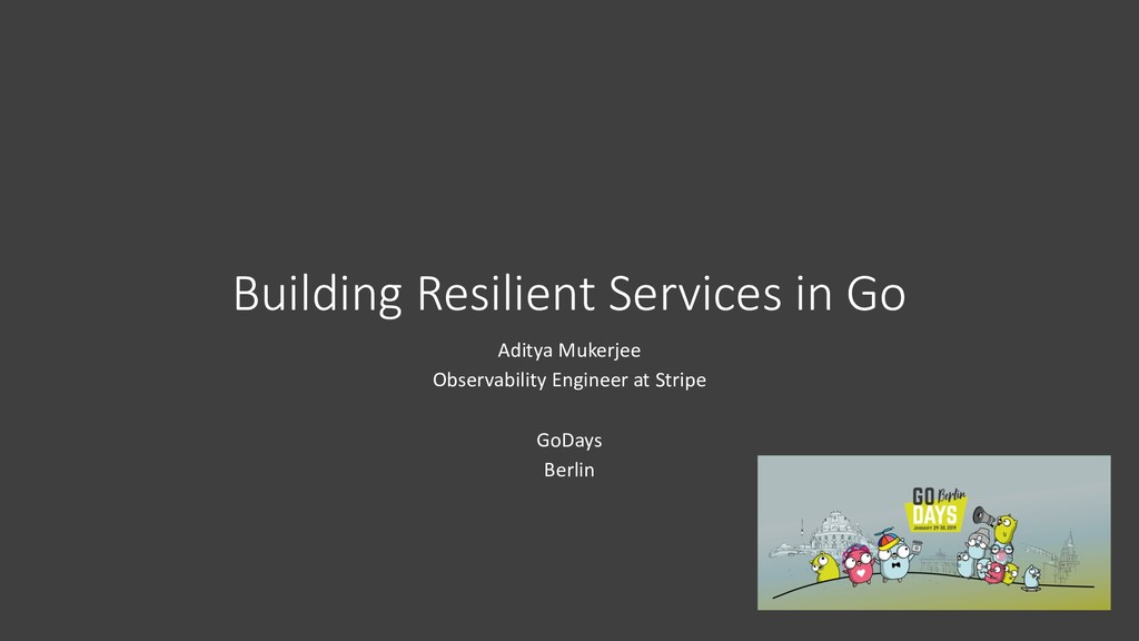 Building Resilient Services in Go Aditya Mukerj...