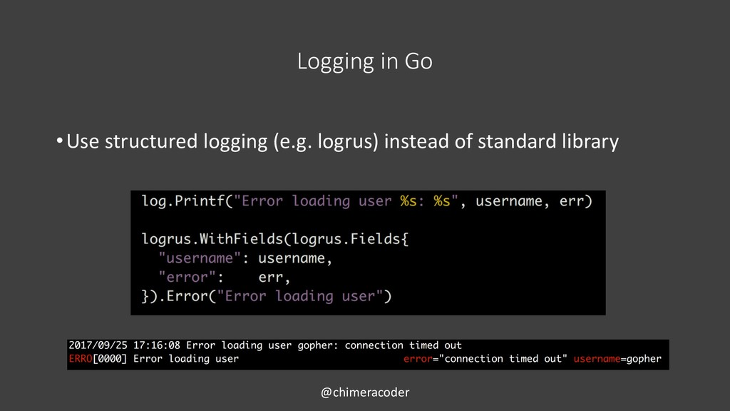 Logging in Go •Use structured logging (e.g. log...
