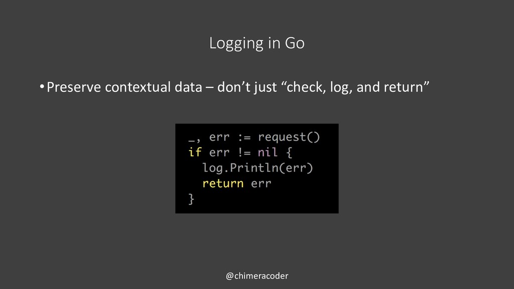 Logging in Go •Preserve contextual data – don't...