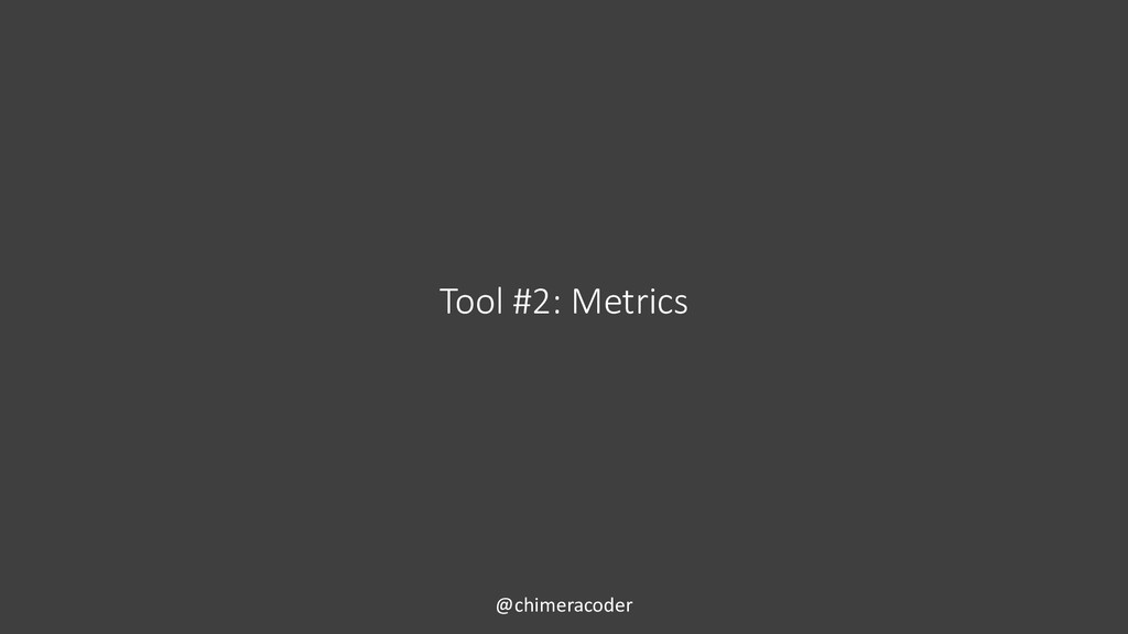 Tool #2: Metrics @chimeracoder