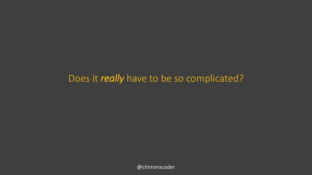Does it really have to be so complicated? @chim...