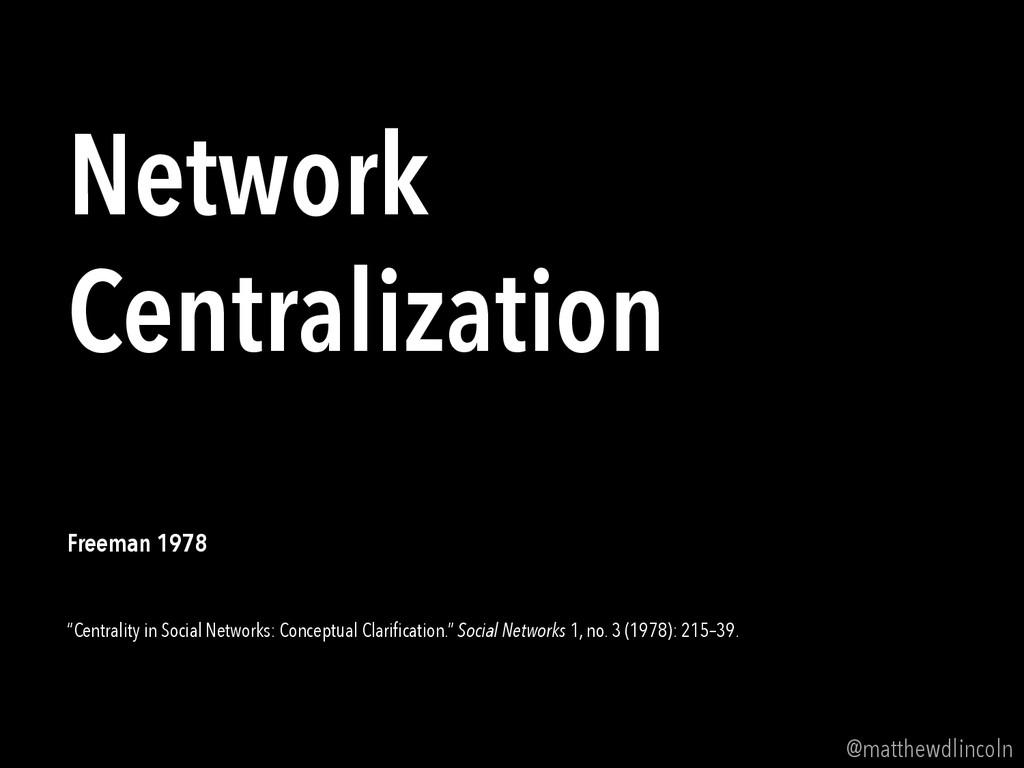 @matthewdlincoln Network Centralization Freeman...