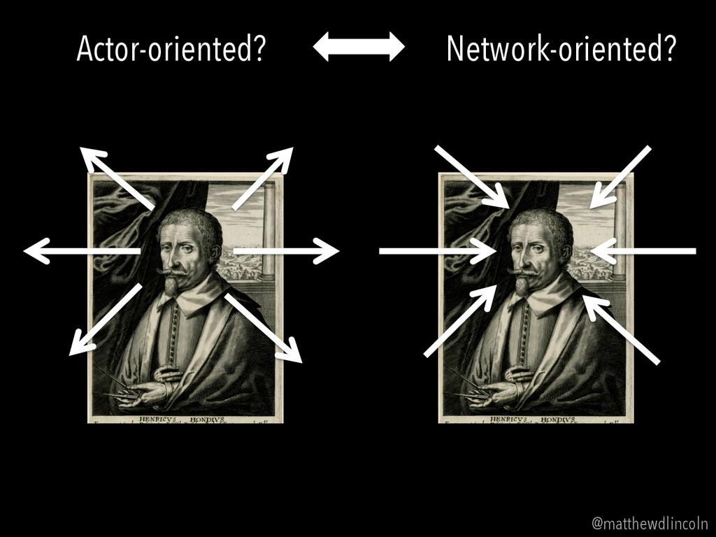 Actor-oriented? Network-oriented? @matthewdlinc...