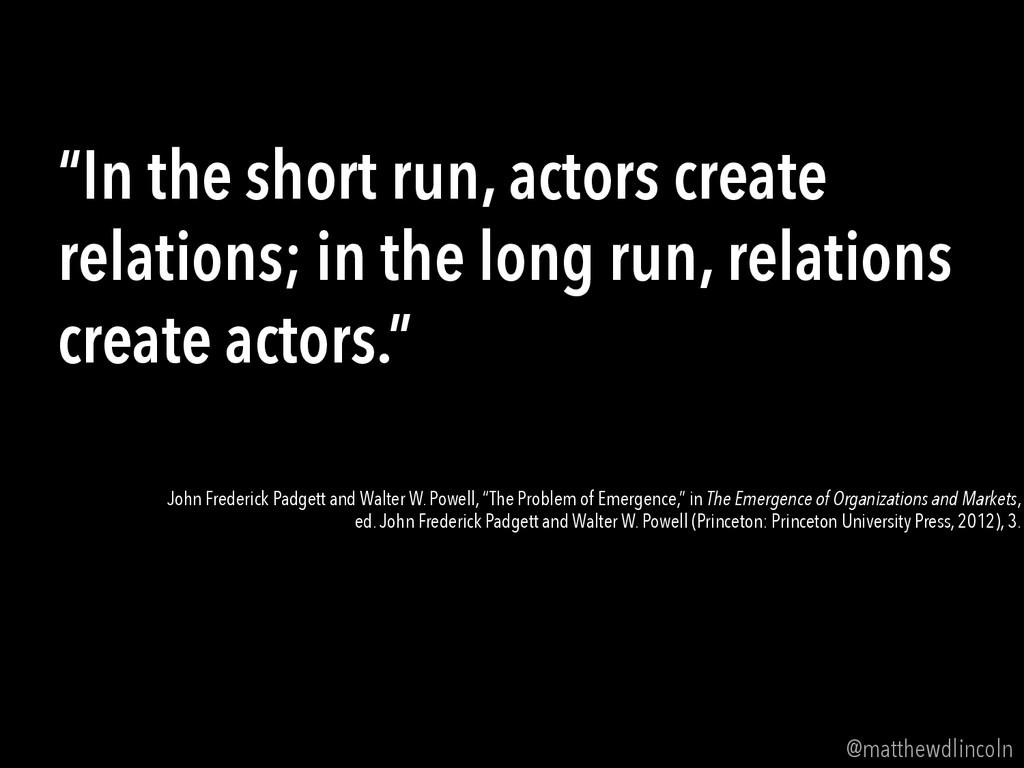 """In the short run, actors create relations; in ..."