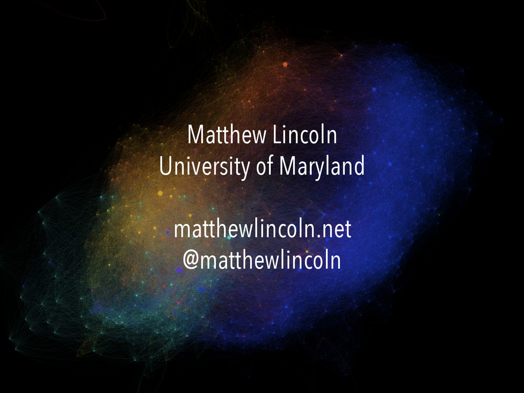 Matthew Lincoln University of Maryland matthewl...