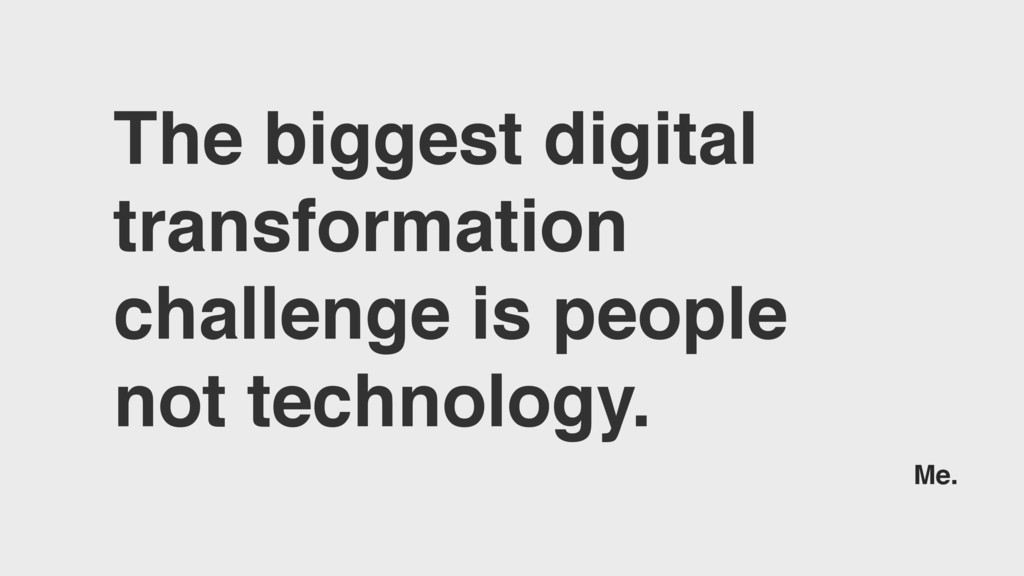 The biggest digital transformation challenge is...