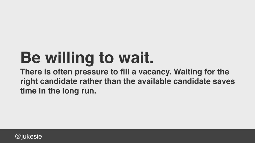 @jukesie Be willing to wait. There is often pre...