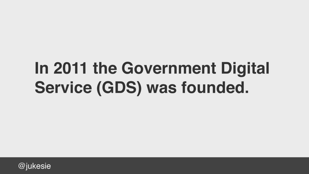 @jukesie In 2011 the Government Digital  Servi...