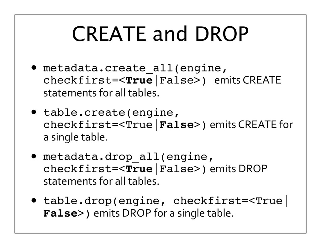 CREATE and DROP • metadata.create_all(engine, c...