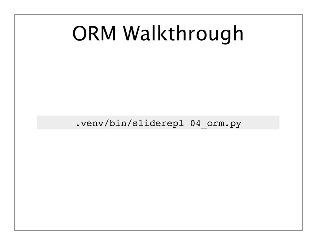 .venv/bin/sliderepl 04_orm.py ORM Walkthrough