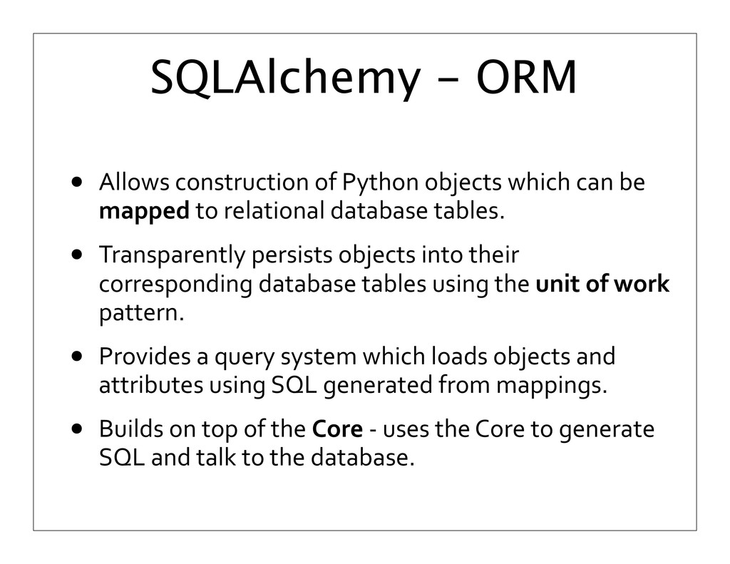 SQLAlchemy - ORM • Allows	