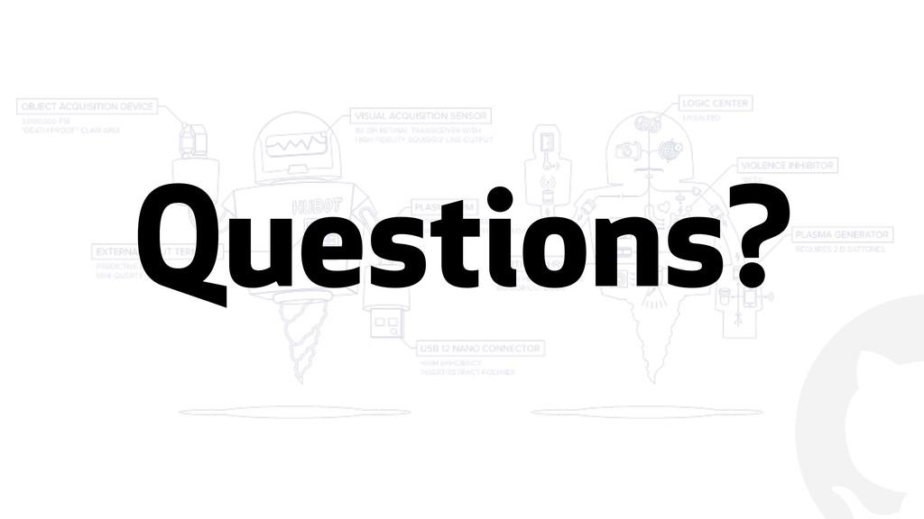""" Questions?"