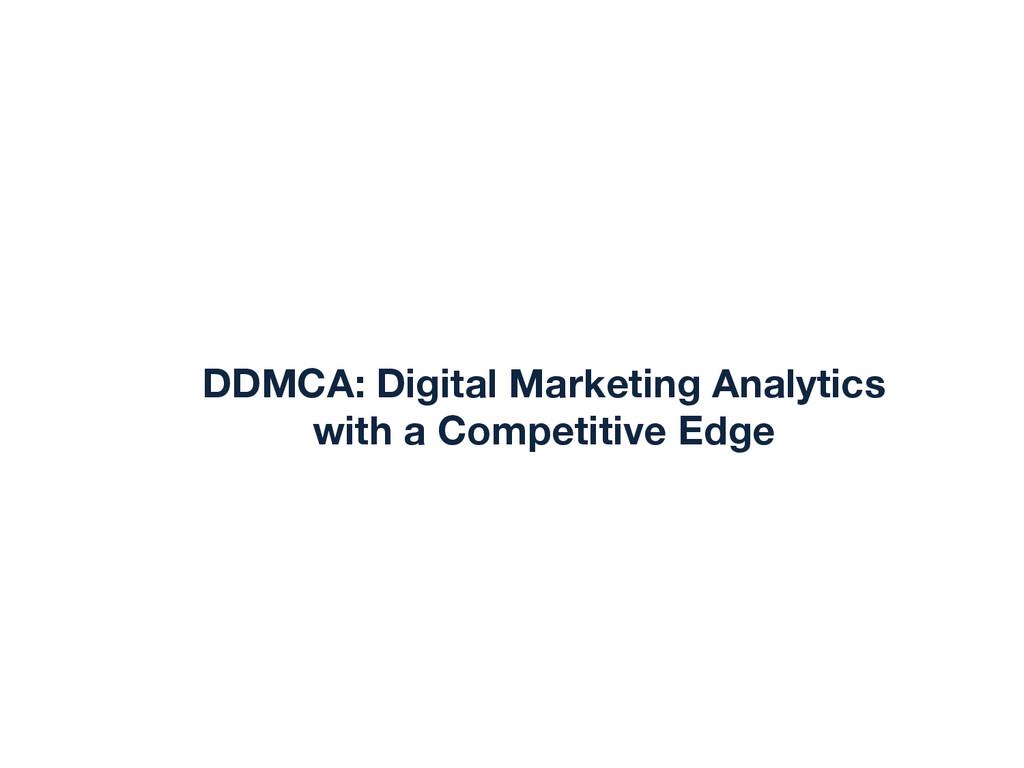DDMCA: Digital Marketing Analytics with a Compe...