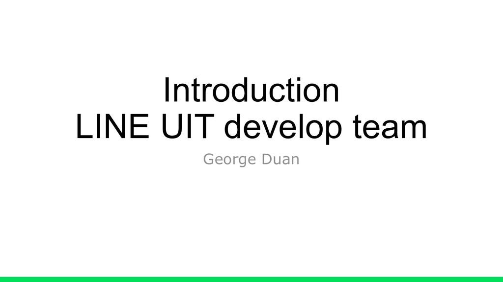 Introduction LINE UIT develop team George Duan