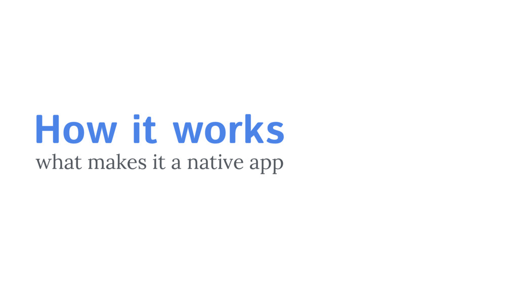 How it works what makes it a native app