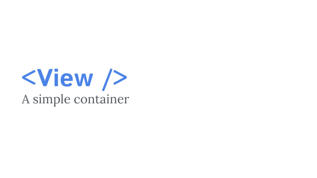 <View /> A simple container