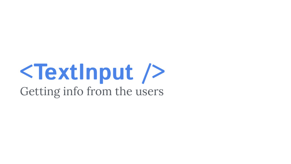 <TextInput /> Getting info from the users