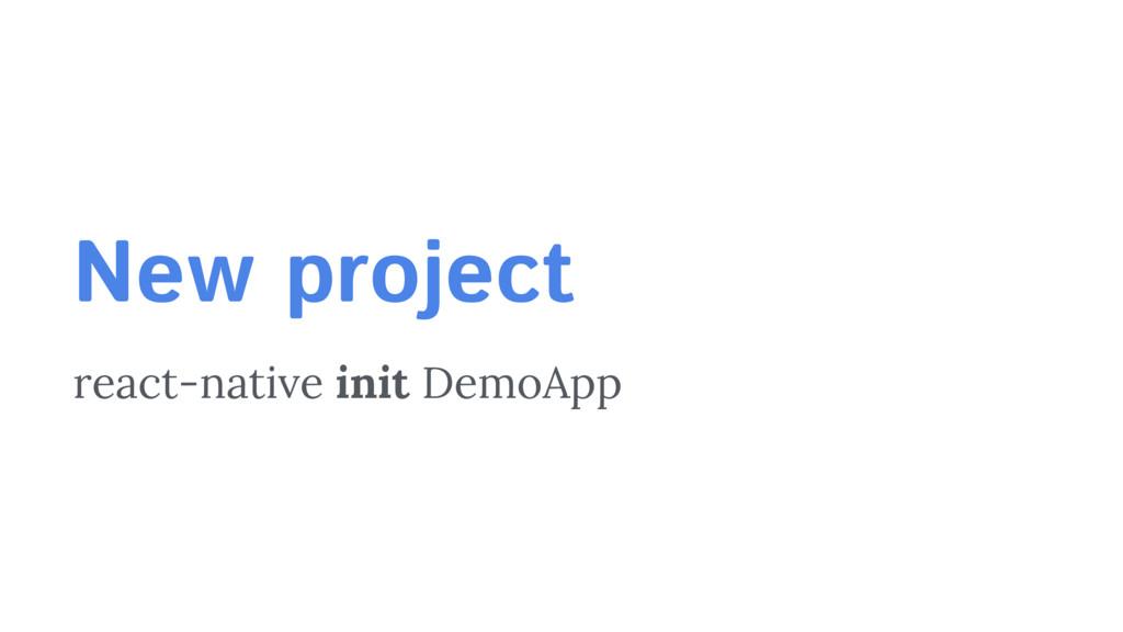 react-native init DemoApp New project