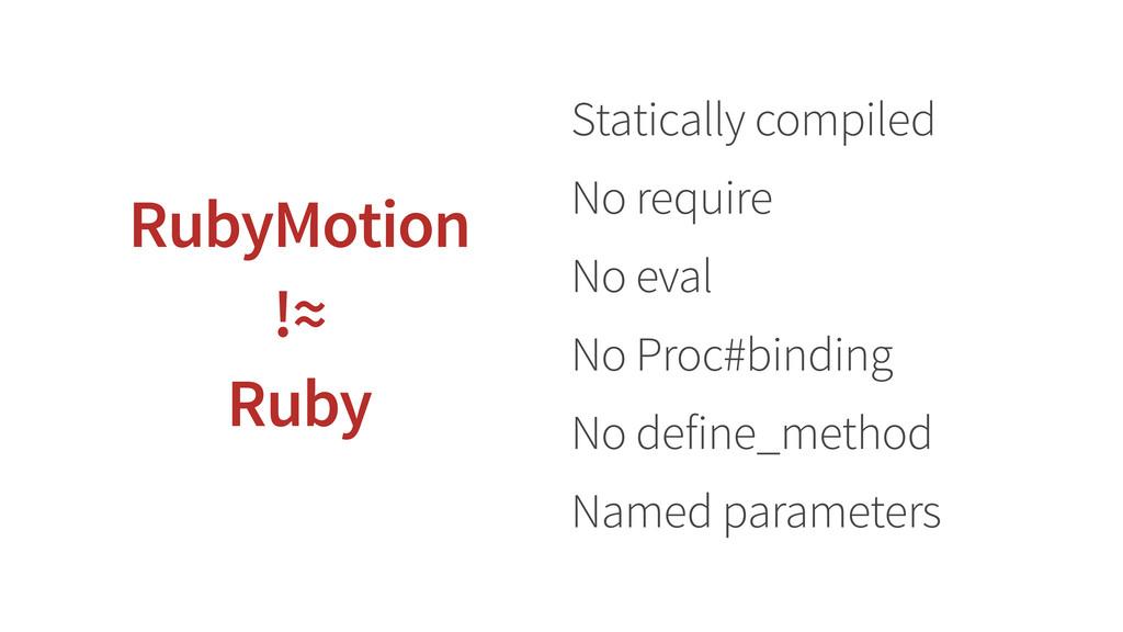 Statically compiled No require No eval No Proc#...