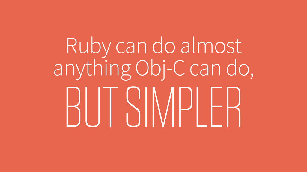 Ruby can do almost anything Obj-C can do, BUT S...