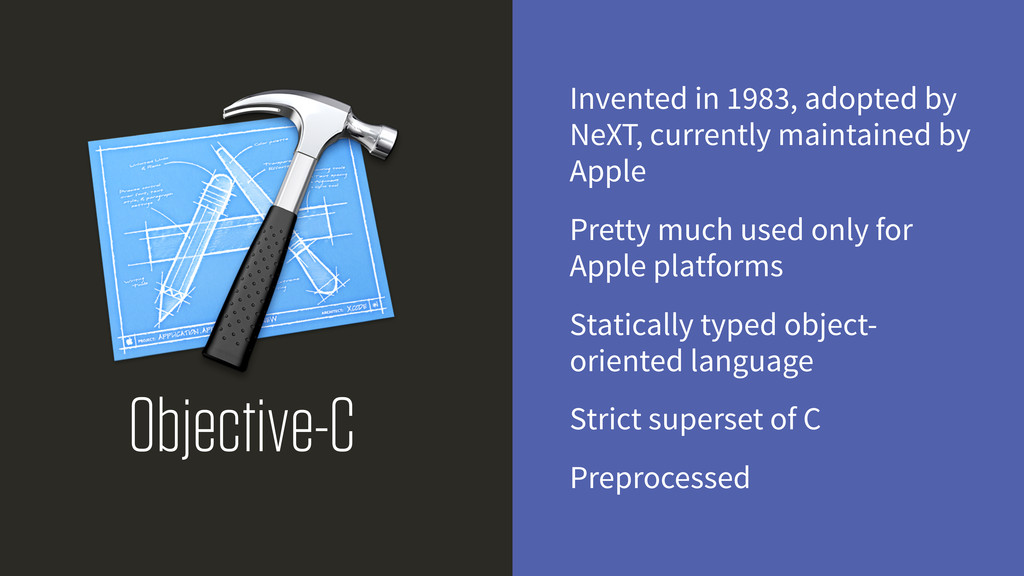 Objective-C Invented in 1983, adopted by NeXT, ...