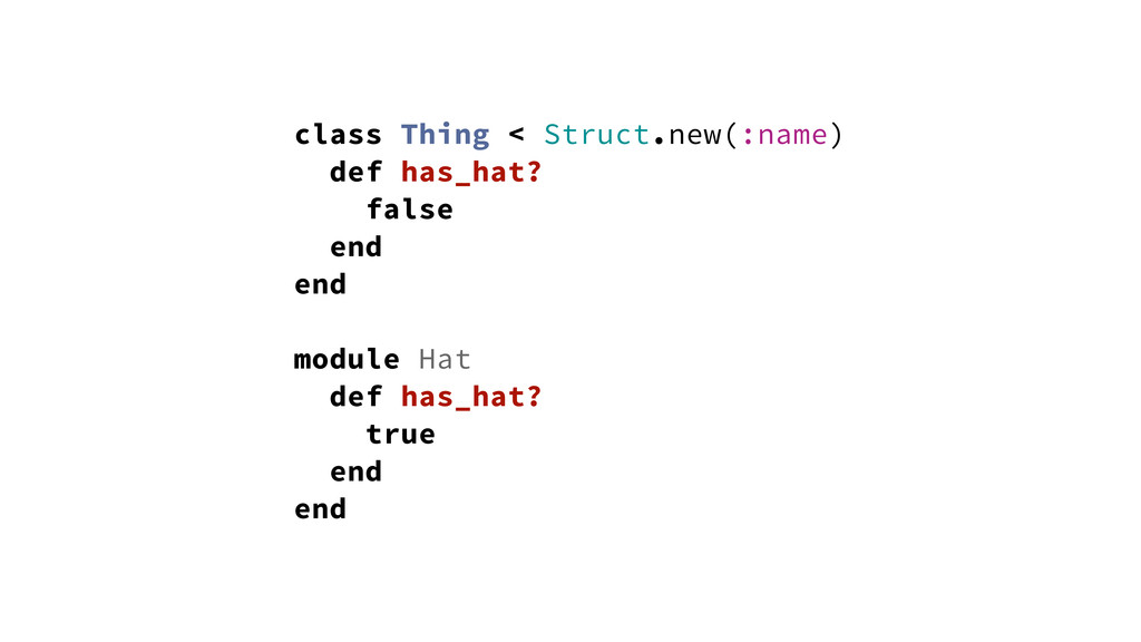 class Thing < Struct.new(:name) def has_hat? fa...