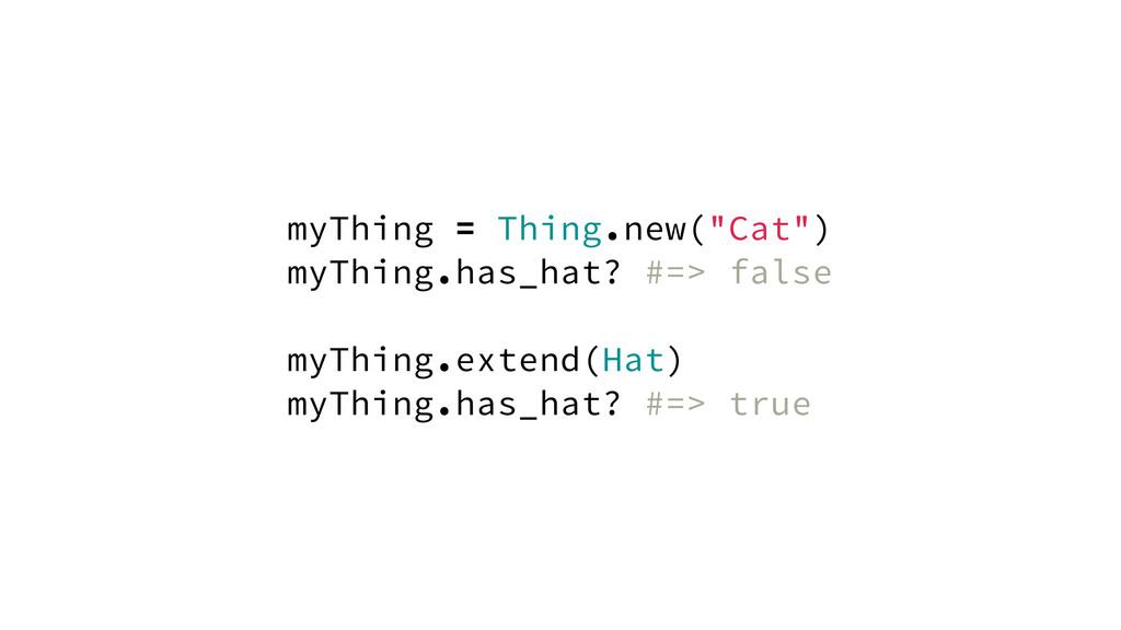 """myThing = Thing.new(""""Cat"""") myThing.has_hat? #=>..."""