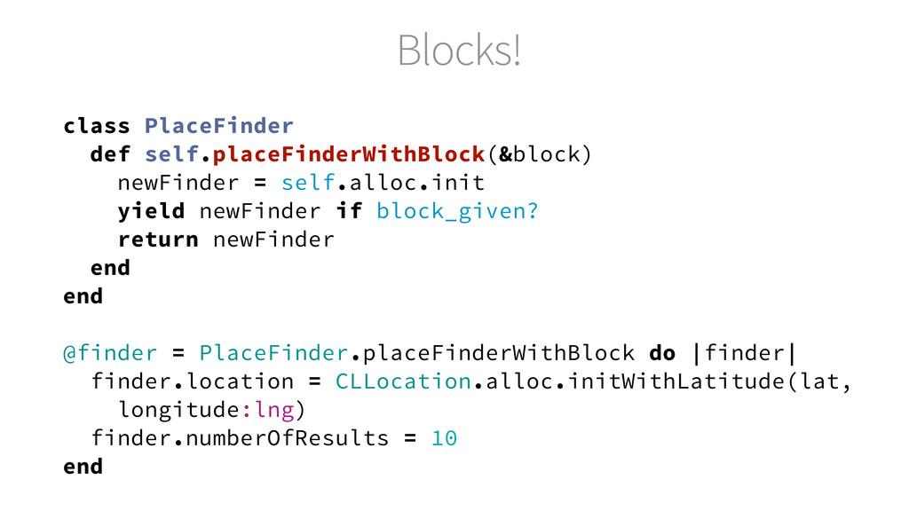 Blocks! class PlaceFinder def self.placeFinderW...