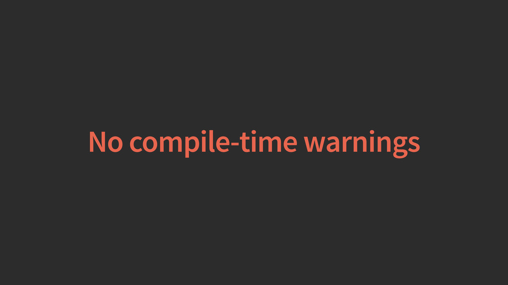 No compile-time warnings