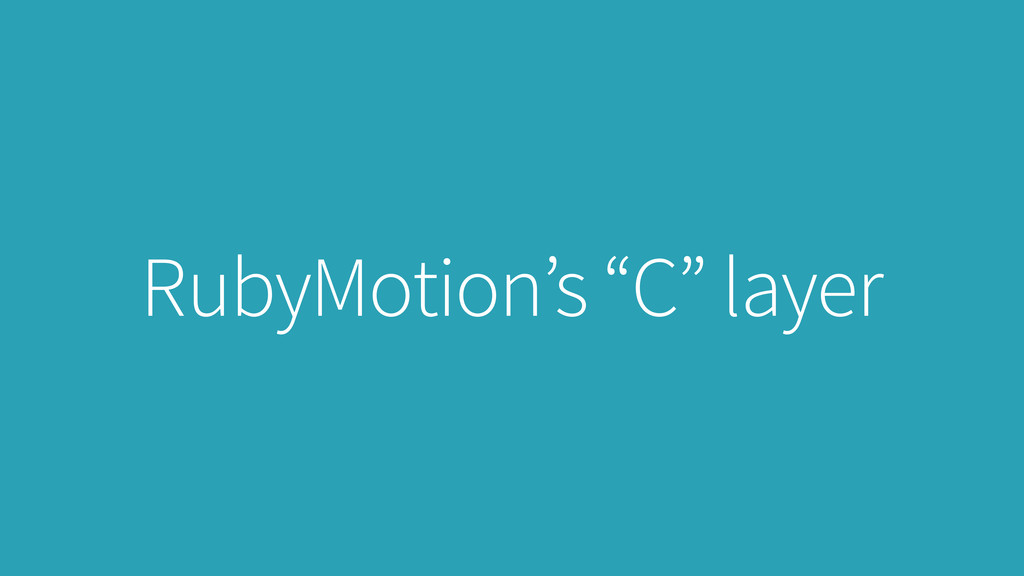 """RubyMotion's """"C"""" layer"""