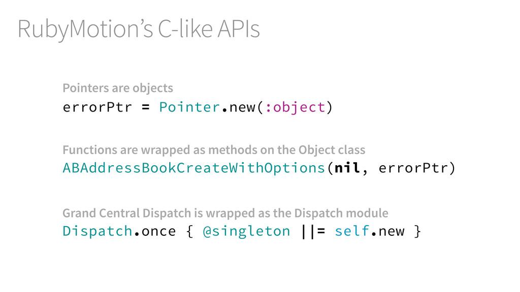 RubyMotion's C-like APIs Dispatch.once { @singl...