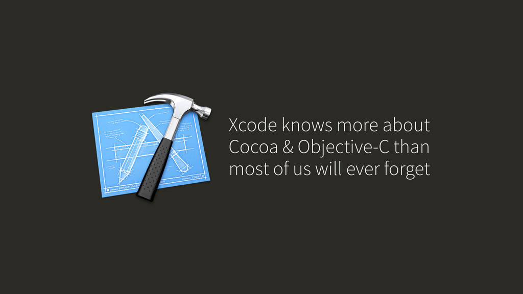 Xcode knows more about Cocoa & Objective-C than...