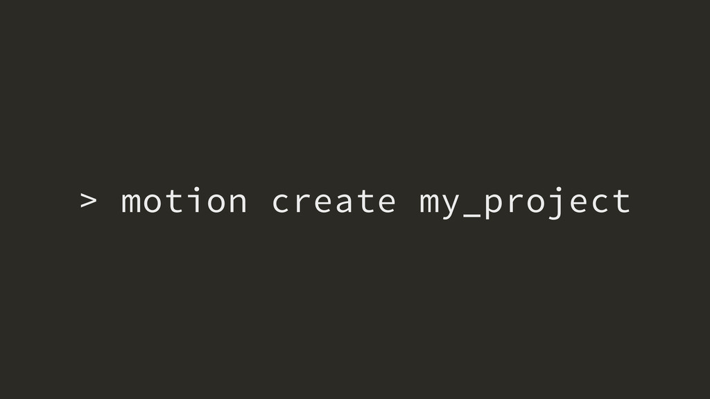 > motion create my_project