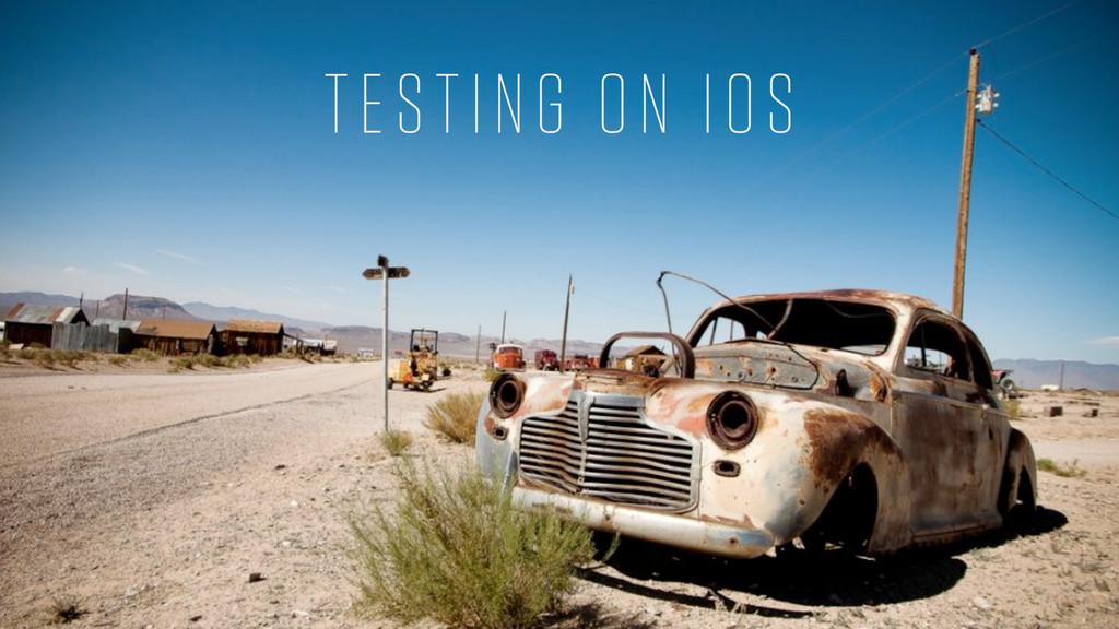 TESTING ON IOS