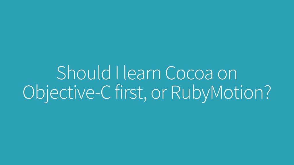 Should I learn Cocoa on Objective-C first, or R...