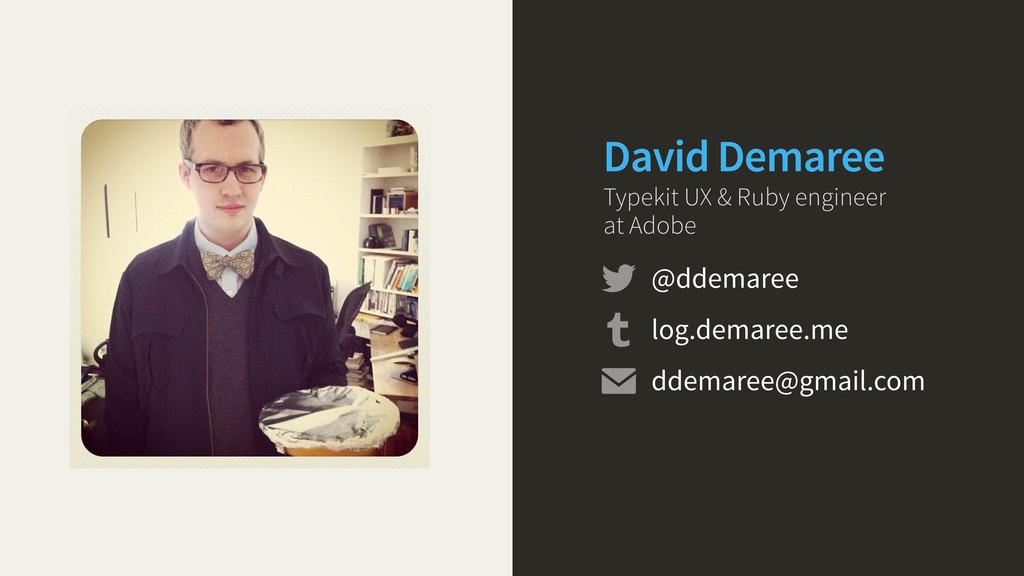 David Demaree Typekit UX & Ruby engineer at Ado...