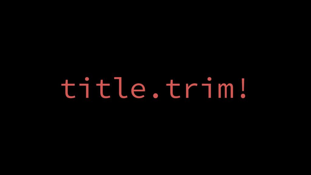 title.trim!