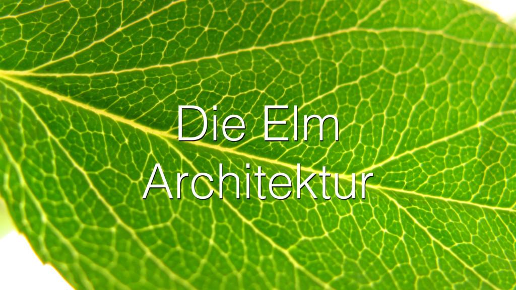 Die Elm Architektur