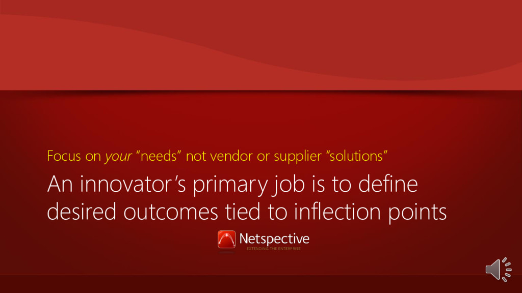 An innovator's primary job is to define desired...