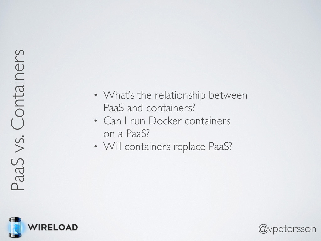 PaaS vs. Containers • What's the relationship b...