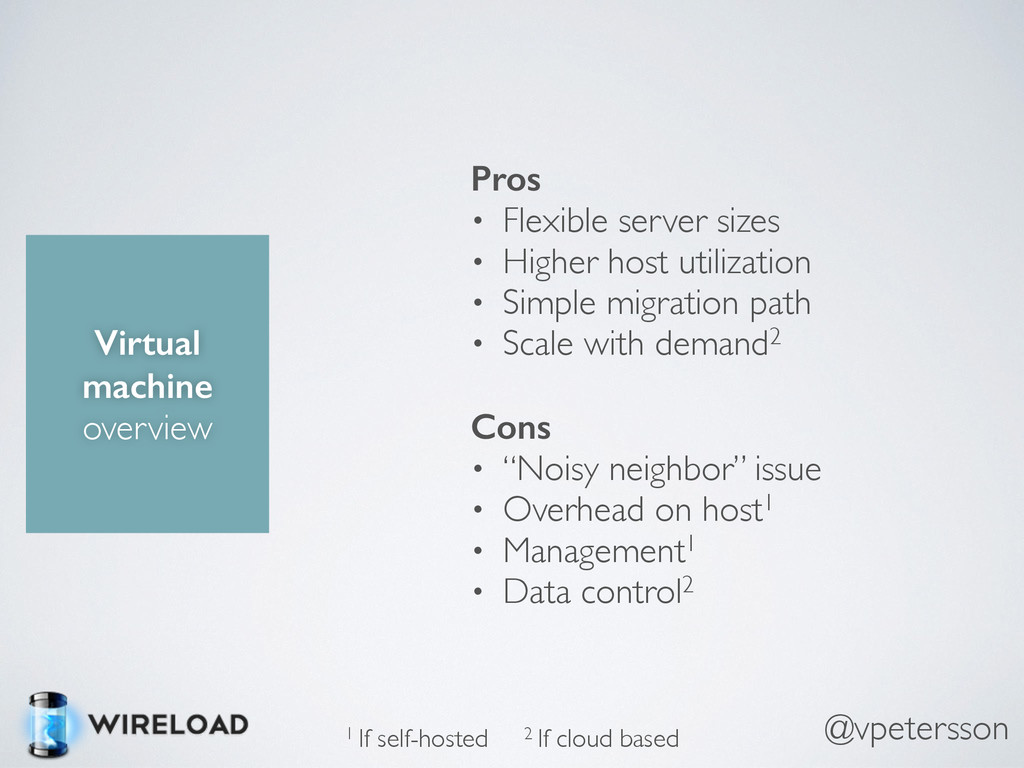 Virtual machine overview Pros • Flexible server...