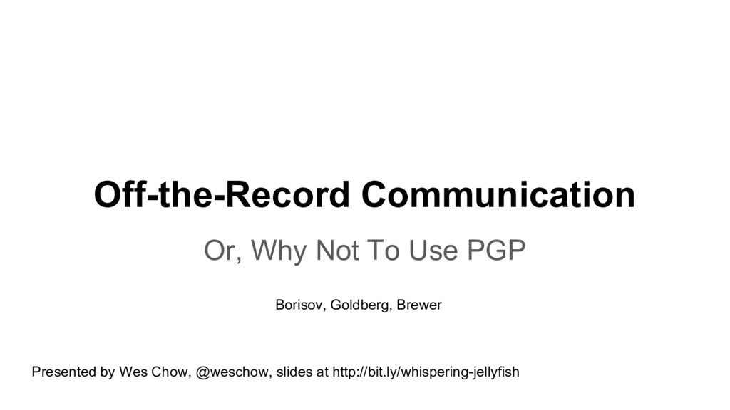 Off-the-Record Communication Or, Why Not To Use...