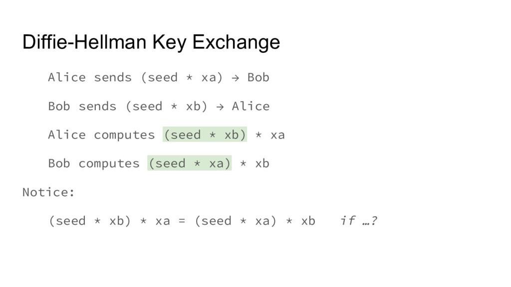Diffie-Hellman Key Exchange Alice sends (seed *...
