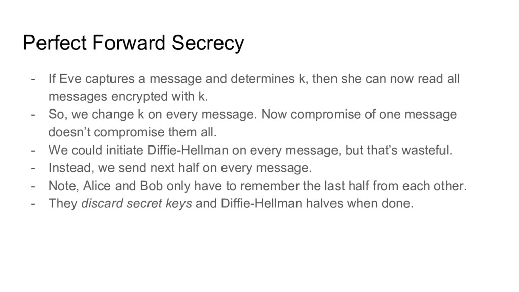 Perfect Forward Secrecy - If Eve captures a mes...