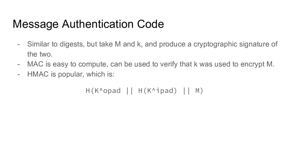 Message Authentication Code - Similar to digest...