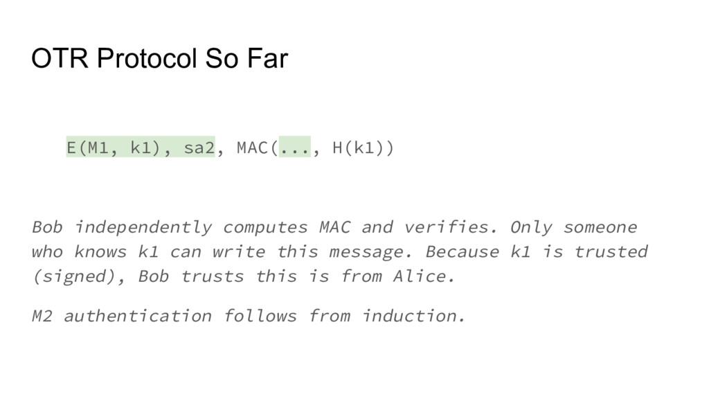 OTR Protocol So Far E(M1, k1), sa2, MAC(..., H(...